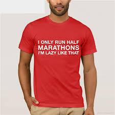 Half Marathon T Shirt Designs I Only Half Marathons Shirt Funny Cute Gift Mens New Cool 2018 Latest Fashion Glasses Funny Slogan T Shirts Cool Shirt Design From Zhanghanlin01