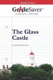 the glass castle essay questions gradesaver  essay questions the glass castle study guide