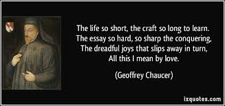 the life so short the craft so long to learn the essay so hard  the life so short the craft so long to learn the essay so hard more geoffrey chaucer quotes