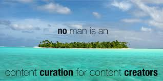 man is an island content curation for content creators no man is an island content curation for content creators ""