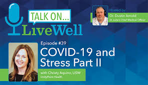 Ep. 39 - LiveWell Talk On...COVID-19 and Stress Pt. II (Christy Aquino,  LISW)