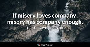 Misery Loves Company Quotes Impressive Misery Loves Company Quotes BrainyQuote