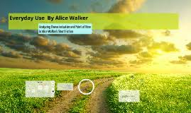 copy of everyday use by alice walker by william osborne on prezi