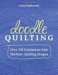 Doodle Quilting: Over 120 Continuous-Line Machine-Quilting Designs ... & Doodle Quilting: Over 120 Continuous-Line Machine-Quilting Designs: Cheryl  Malkowski: 0499991615179: Amazon.com: Books Adamdwight.com