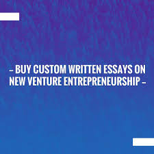 just in buy custom written essays on new venture entrepreneurship  just in buy custom written essays on new venture entrepreneurship