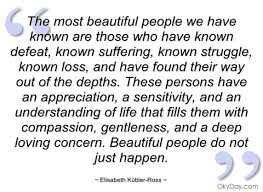 The Most Beautiful People Quote Best of The Most Beautiful People We Have Known Elisabeth KüblerRoss