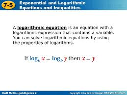 holt mcdougal algebra 2 7 5 exponential and logarithmic equations and inequalities a logarithmic equation