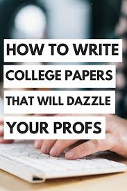how to write college papers that will dazzle your professors how to write college papers that will dazzle your professors college benefit and students