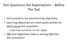 the purpose of an educational institution is to lead the students  test questions are expectations before the test test questions are also learning objectives