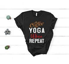 Design T Shirt Store Graphic Coffe Yoga Wine Repeat T Shirt Women Yoga T Shirt Yoga