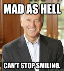 Mad as Hell CAn't stop smiling. - Joe Biden Meme - quickmeme via Relatably.com