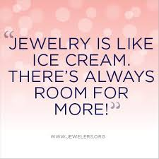 Jewelry Quotes Best And We LOVE Ice Cream Jewelry Is Like Ice Cream There's Always