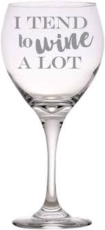<b>I tend to Wine</b> a lot - Funny Red Wine Glass Laser Etched 20 oz Gift ...