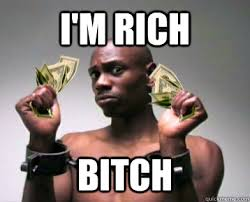 I'm Rich bitch - Rich Dave Chapelle - quickmeme via Relatably.com
