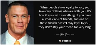 Loyal Friend Quotes Mesmerizing John Cena Quote When People Show Loyalty To You You Take Care Of