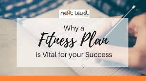 A Fitness Plan Why A Fitness Plan Is Vital For Your Success Next Level Fitness