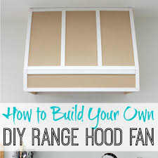 range hood cover. How To Build A DIY Range Hood Fan {for Broan Insert} | The Happy Housie Cover