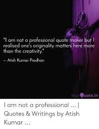 Proffessional Quotes Am Not A Professional Quote Maker But L Realised Ones