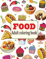 There are numerous types of food items, such as fruits, vegetables, bakery products, dairy products, fish products, meat. Food An Adult Coloring Book With Fun Easy And Relaxing Coloring Pages Delicious Food Oancea Camelia 9781720887690 Amazon Com Books