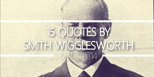 Smith Wigglesworth Quotes Enchanting 48 Quotes By Smith Wigglesworth From The Overflow