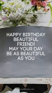 Happy Birthday Beautiful Friend Quotes Best Of Happy Birthday Beautiful Friend May Your Day Be As Beautiful As You