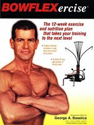 bowflexercise bowflex ercise the 12 week exercise and nutrition plan that takes you to the next