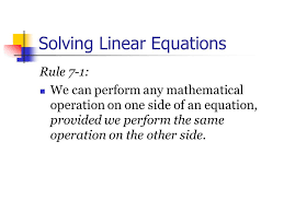 1 solving linear equations rule 7 1 we can perform any mathematical operation on one side of an equation provided we perform the same operation on the