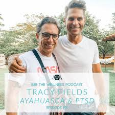 Ep:192 Ayahuasca & PTSD | Tracy Fields - Bee The Wellness