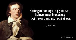 John Keats Quotes A Thing Of Beauty Best of John Keats Quote A Thing Of Beauty Is A Joy Forever Its Loveliness
