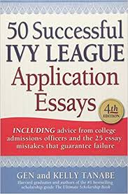 college essay samples ivy league 50 successful ivy league application essays gen tanabe