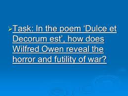 dulce et decorum est critical essay task in the poem dulce et  task in the poem dulce et decorum est how does wilfred owen reveal the