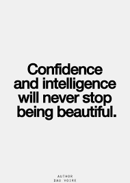 Inspirational Quotes About Beauty And Confidence Best Of Confidence And Intelligence Will Never Stop Being Beautiful