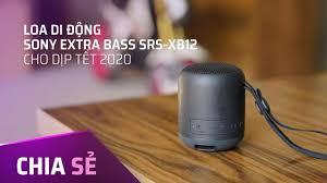 Cũ mà hay: Sony SRS-XB12 - Loa di động nhỏ gọn, pin trâu, âm thanh ấn  tượng, phù hợp vi vu dịp Tết