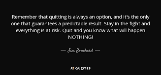 Option Quotes Cool Jim Bouchard Quote Remember That Quitting Is Always An Option And