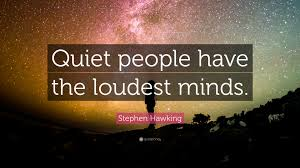 "Quotes quiet Stephen Hawking Quote ""Quiet people have the loudest minds"" 100 48"