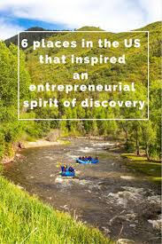 places in the usa that inspired our entrepreneurial spirit of 6 places in the usa that inspired our entrepreneurial spirit of discovery