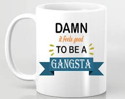 office space coffee mug. delighful coffee funny coffee mug  damn it feels good to be a gangsta office space and