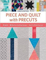 Piece and Quilt with Precuts: 11 Quilts, 18 Machine-Quilting ... & Piece and Quilt with Precuts: 11 Quilts, 18 Machine-Quilting Designs,  Start-to-Finish Success!: Christa Watson: 9781604688702: Amazon.com: Books Adamdwight.com