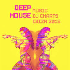 Latest House Music Charts Deep House Music Dj Charts Ibiza 2015 By Various Artists On