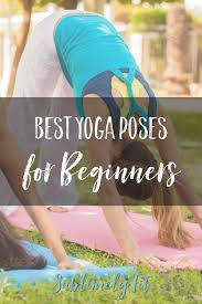 the best yoga poses for beginners the best yoga poses for beginners these are