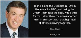 1992 Dream Team Quotes Best of Marv Albert Quote To Me Doing The Olympics In 24 In Barcelona