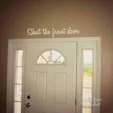 Door Quotes Best Shut The Front Door Quote Wall Sticker Home Quote Wall Decal Door