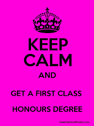 First Class Honours Keep Calm And Get A First Class Honours Degree Keep Calm And