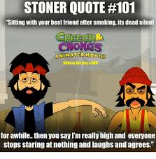 STONER QUOTE 40 Sitting With Your Best Friend After Smoking Its Classy Stoner Friendship Quotes
