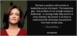 Leadership Quotes By Women Unique Sheryl Sandberg Quote We Have A Problem With Women In Leadership