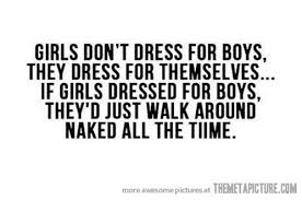 Clothes Quotes Simple Girls Don't Dress For Boys The Meta Picture