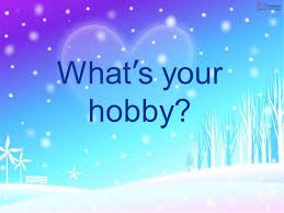 What Is Your Hobbies Whats Your Hobby Ppt Video Online Download
