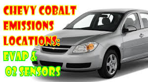 Chevy Cobalt emissions locations: EVAP and Oxygen senesor O2 - YouTube