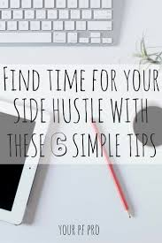 find time for your side hustle these 6 simple tips is your side hustle growing and beginning to take up more of your time if