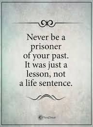 Learn From The Past Quotes New Never Be A Prisoner Of Your Past Sayings Pinterest